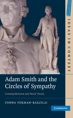 Adam Smith and the Circles of Sympathy: Cosmopolitanism and Moral Theory (Ideas in Context)
