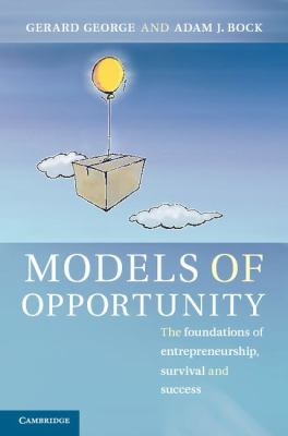 Models of Opportunity : The Foundations of Entrepreneurship, Survival and Success
