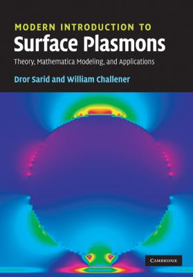 Modern Introduction to Surface Plasmons: Theory, Mathematica Modeling, and Applications