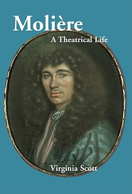 Moliere A Theatrical Life