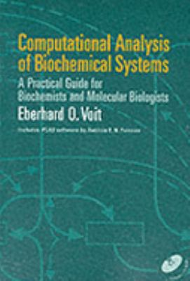 Computational Analysis of Biochemical Systems A Practical Guide for Biochemists and Molecular Biologists