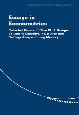 Essays in Econometrics Collected Papers of Clive W. J. Granger  Causality, Integration and Cointegration, and Long Memory