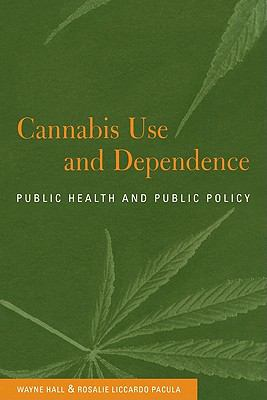 Cannabis Use and Dependence : Public Health and Public Policy