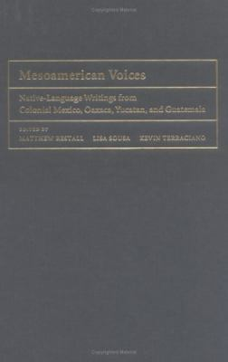Mesoamerican Voices Native Language Writings From Colonial Mexico, Yucatan, And Guatemala