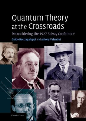 Quantum Theory at the Crossroads: Reconsidering the 1927 Solvay Conference