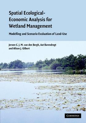 Spatial Ecological-Economic Analysis for Wetland Management Modelling and Scenario Evaluation of Land Use