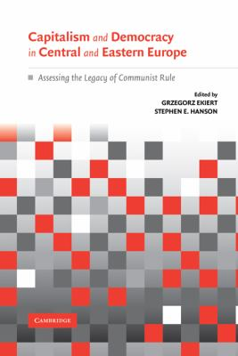 Capitalism and Democracy in Central and Eastern Europe Assessing the Legacy of Communist Rule