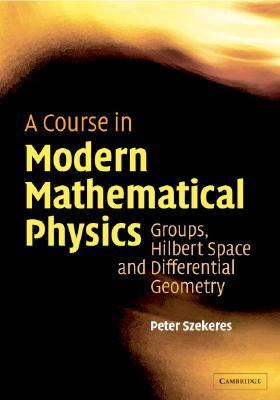 Course in Modern Mathematical Physics Groups, Hilbert Space and Differential Geometry
