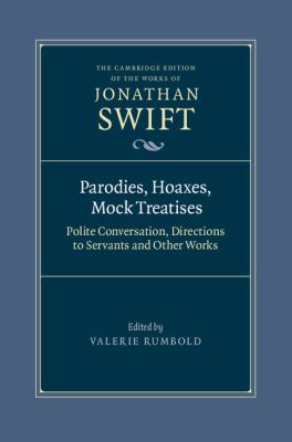 Parodies, Hoaxes, Mock Treatises : Polite Conversation, Directions to Servants and Other Works