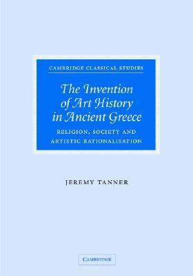 Invention Of Art History In Ancient Greece Religion, Society And Artistic Rationalisation