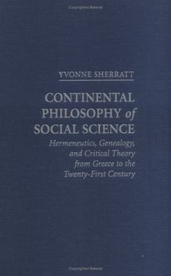 Continental Philosophy Of Social Science Hermeneutics, Genealogy and Critical Theory from Ancient Greece to the Twenty-Frist Century