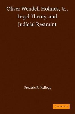 Oliver Wendell Holmes, Jr. Legal Theory, And Judicial Restraint