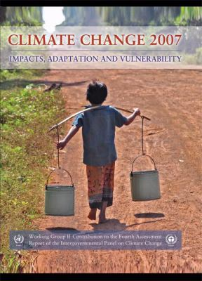 Climate Change 2007 - Impacts, Adaptation and Vulnerability Working Group II Contribution to the Fourth Assessment Report of the Ipcc