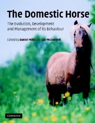 Domestic Horse the Origins, Development and Management of its Behaviour