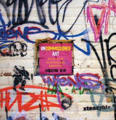 Uncommissioned Art: An A-Z of Australian Graffiti