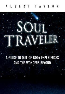 Soul Traveler: A Guide to out-of-Body Experiences and the Wonders Beyond