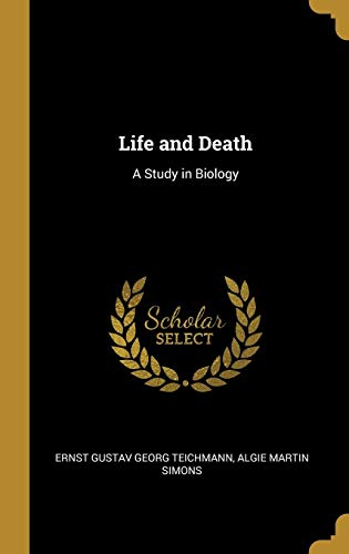 Life and Death: A Study in Biology