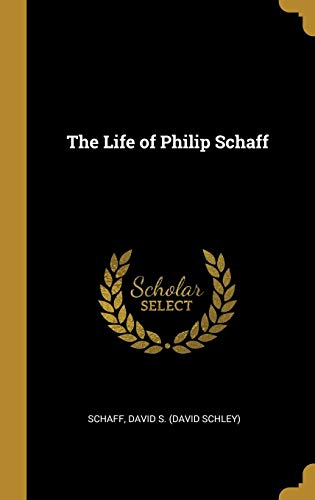 The Life of Philip Schaff