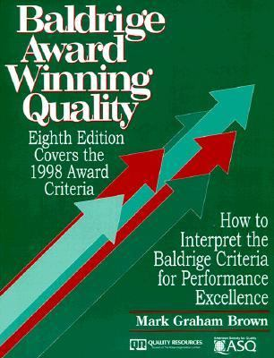 Baldrige Award Winning Quality How to Interpret the Baldrige Criteria for Performance Excellence