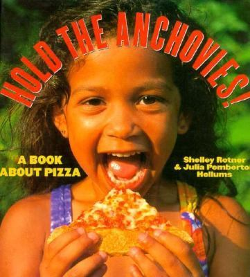 Hold the Anchovies!: A Book about Pizza