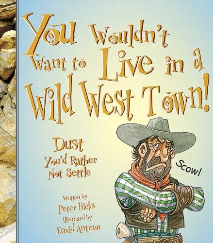 You Wouldn't Want to Live in a Wild West Town!: Dust You'd Rather Not Settle (You Wouldn't Want to...)