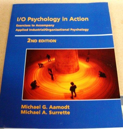 I/O Psychology in Action : Exercises to Accompany Applied Industrial/Organizational Psychology