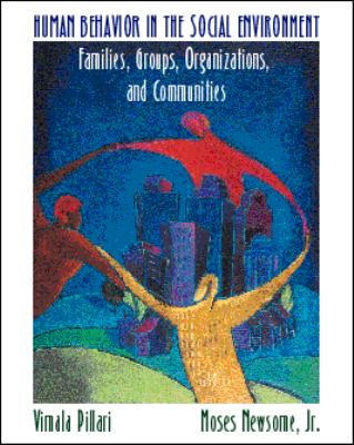 Human Behavior in the Social Environment Families, Groups, Organizations, and Communities