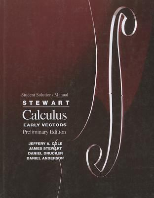 Student Solutions Manual for Stewart's Calculus Early Vectors  Preliminary Edition