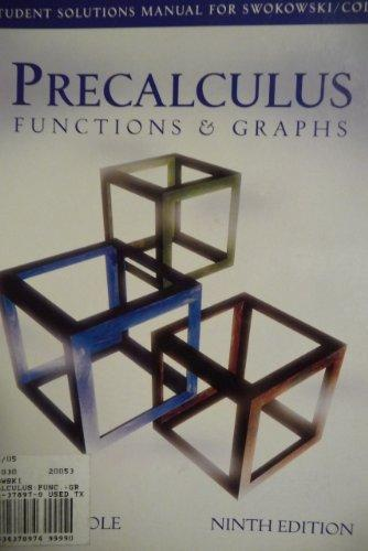 Precalculus: Functions & Graphs Ninth Edition/Student Solutions Manual for Swokowski/Cole's