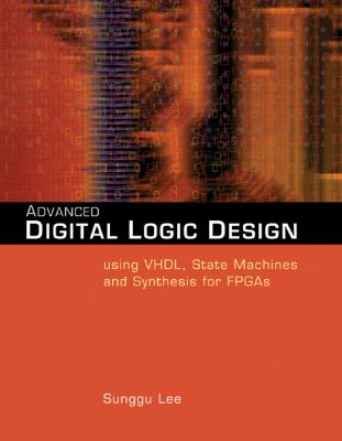 Advanced Digital Logic Design Using Vhdl, State Machines, and Synthesis for FPGAs