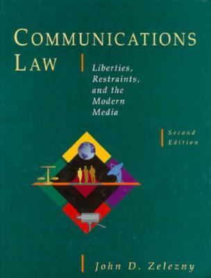 Communications Law Liberties, Restraints, and the Modern Media