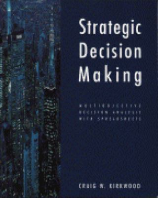 Strategic Decision Making Multiobjective Decision Analysis With Spreadsheets