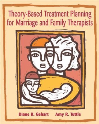 Theory-Based Treatment Planning for Marriage and Family Therapists Integrating Theory and Practice