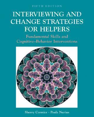 Interviewing and Change Strategies for Helpers With Infotrac Fundamental Skills and Cognitive Behavioral Interventions