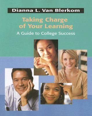 Taking Charge of Your Learning A Guide to College Success