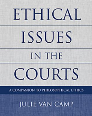 Ethical Issues in the Courts A Companion to Philosophical Ethics