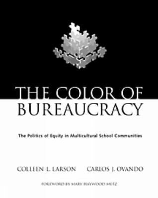 Color of Bureaucracy The Politics of Equity in Multicultural School Communities