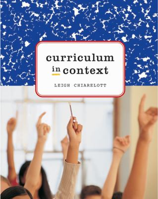 Curriculum In Context Designing Curriculum and Instruction for Teaching and Learning in Context