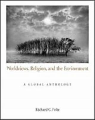 Worldviews, Religion, and the Environment A Global Anthology