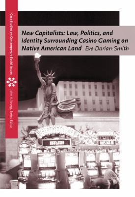 New Capitalists Law, Politics, and Identity Surrounding Casino Gaming on Native American Land