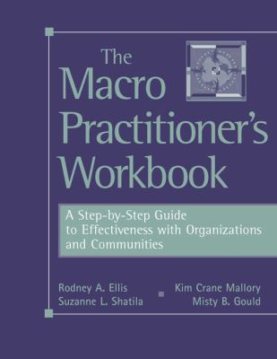 Macro Practitioner's Workbook A Step-by-step Guide To Effectiveness With Organizations And Communities