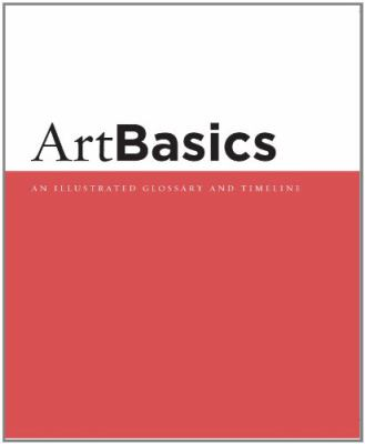 Artbasics An Illustrated Glossary And Timeline