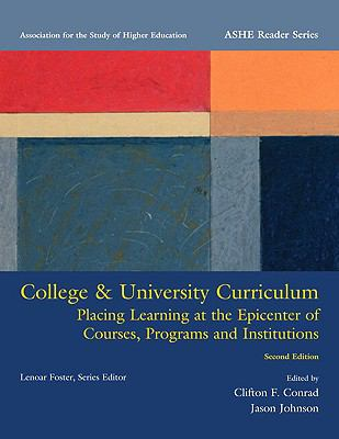 College & University Curriculum: Placing Learning at the Epicenter of Courses, Programs and Institutions (4th Edition) (Ashe Reader)
