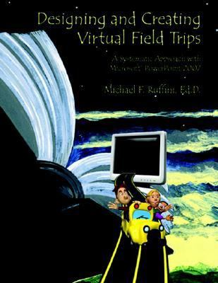 Designing and Creating Virtual Field Trips: A Systematic Approach with Microsoft PowerPoint 2007