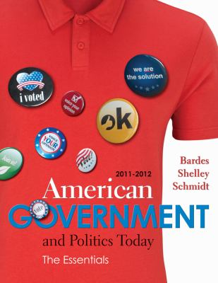 American Government and Politics Today: Essentials 2011 - 2012 Edition