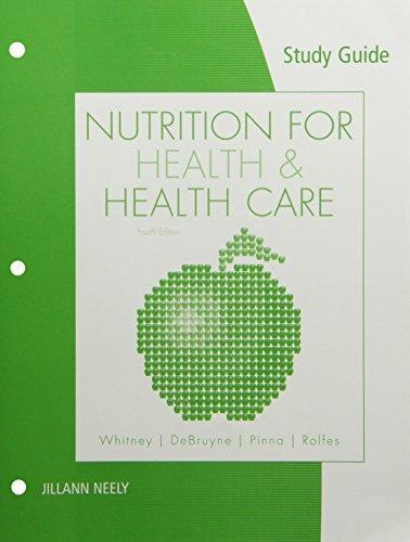 Study Guide for Whitney/DeBruyne/Pinna/Rolfes' Nutrition for Health and Health Care, 4th