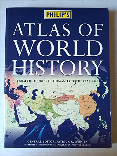 PHILIP\'S ATLAS OF WORLD HISTORY: FROM THE ORIGINS OF HUMANITY TO THE YEAR 2000