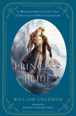 The Princess Bride: An Illustrated Edition of S. Morgenstern's Classic Tale of True Love and High Adventure