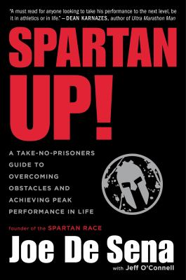 Spartan Up! : A Take-No-Prisoners Guide to Overcoming Obstacles and Achieving Peak Performance in Life