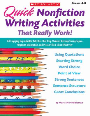 Quick Nonfiction Writing Activities That Really Work!: 64 Engaging Reproducible Activities That Help Students Develop Strong Topics, Organize Information, and Present Their Ideas Effectively